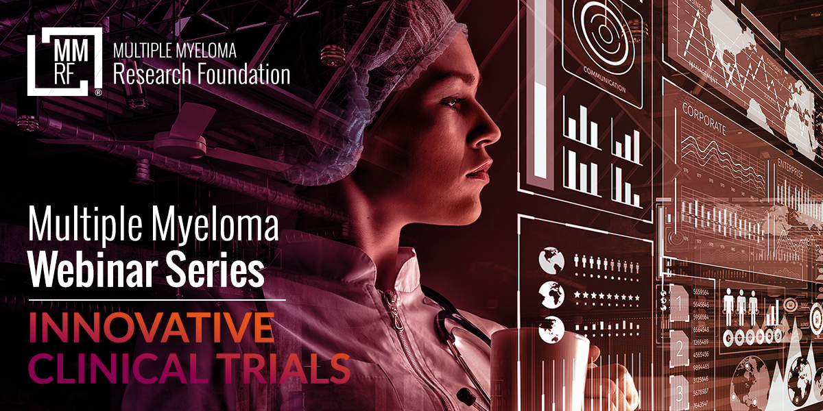 Multiple Myeloma Webinar Series: Innovative Trials