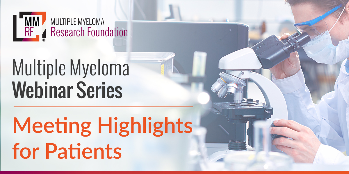 Multiple Myeloma Webinar Series: Meeting Highlights for Patients